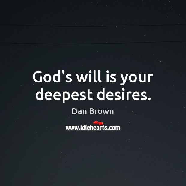 God's will is your deepest desires. Dan Brown Picture Quote