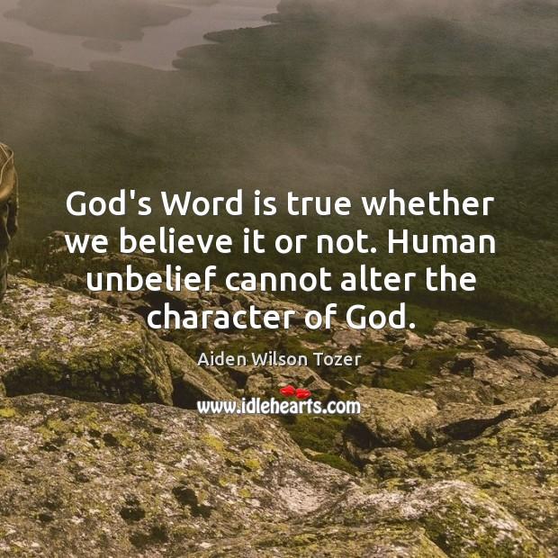 Image, God's Word is true whether we believe it or not. Human unbelief
