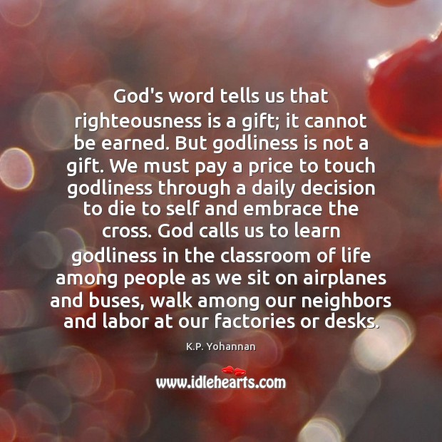 God's word tells us that righteousness is a gift; it cannot be K.P. Yohannan Picture Quote