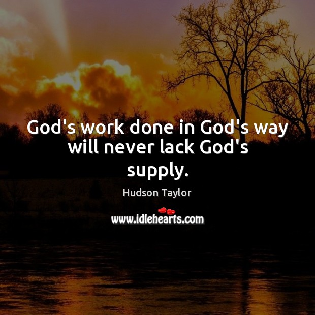 God's work done in God's way will never lack God's supply. Image