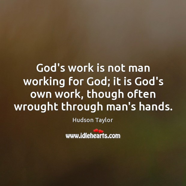 God's work is not man working for God; it is God's own Hudson Taylor Picture Quote