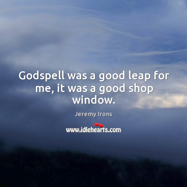 Godspell was a good leap for me, it was a good shop window. Image