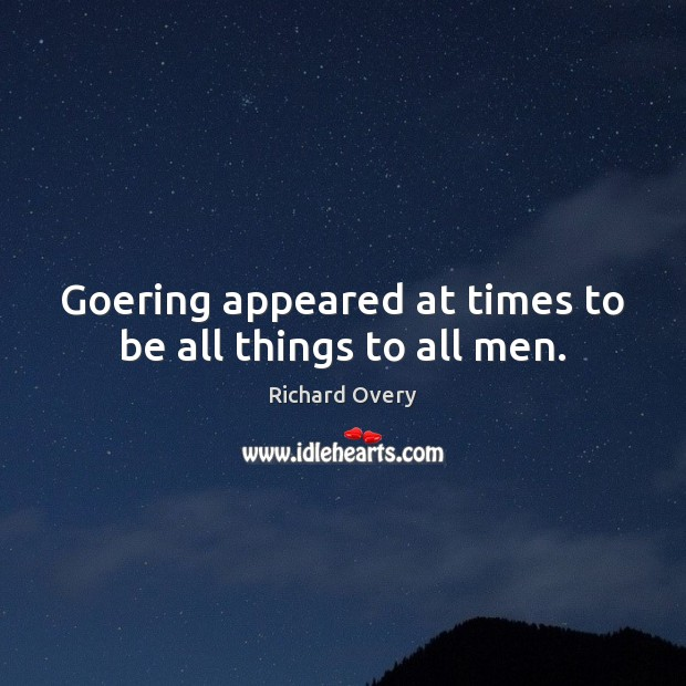 Goering appeared at times to be all things to all men. Image