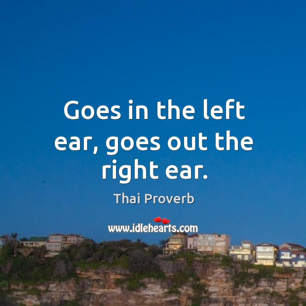 Goes in the left ear, goes out the right ear. Thai Proverbs Image