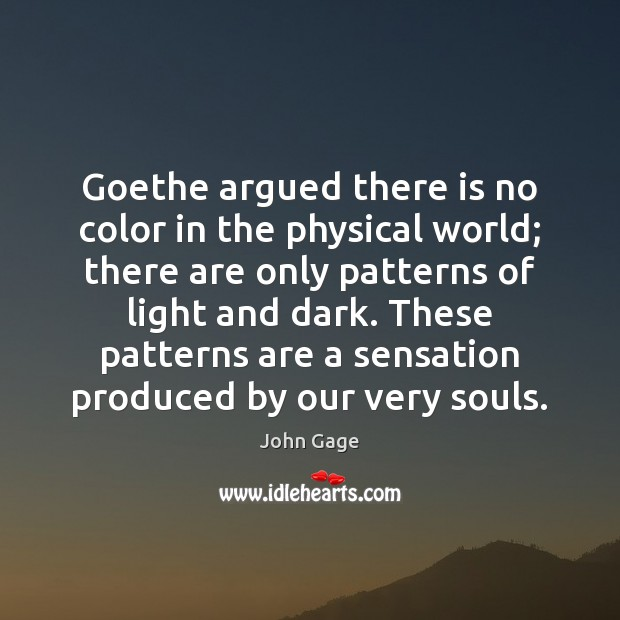 Goethe argued there is no color in the physical world; there are Image