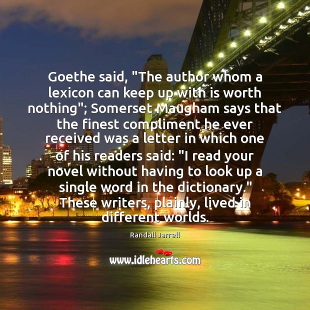 "Goethe said, ""The author whom a lexicon can keep up with is Randall Jarrell Picture Quote"