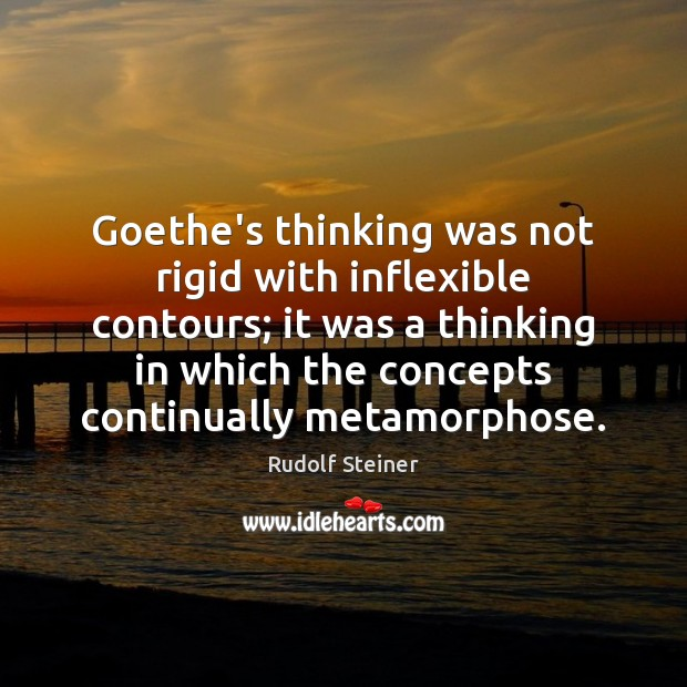 Goethe's thinking was not rigid with inflexible contours; it was a thinking Rudolf Steiner Picture Quote