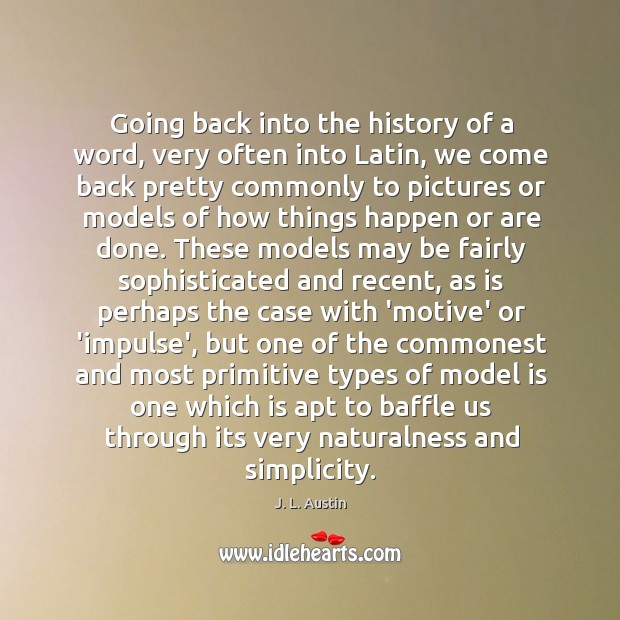 Going back into the history of a word, very often into Latin, J. L. Austin Picture Quote