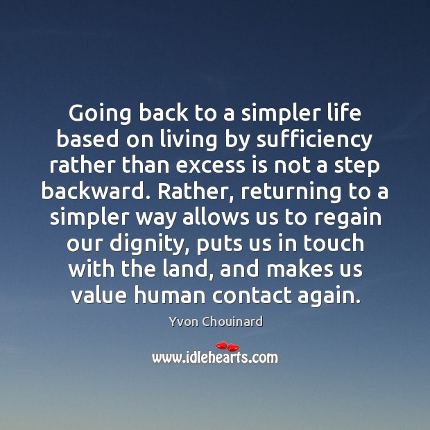 Going back to a simpler life based on living by sufficiency rather Yvon Chouinard Picture Quote