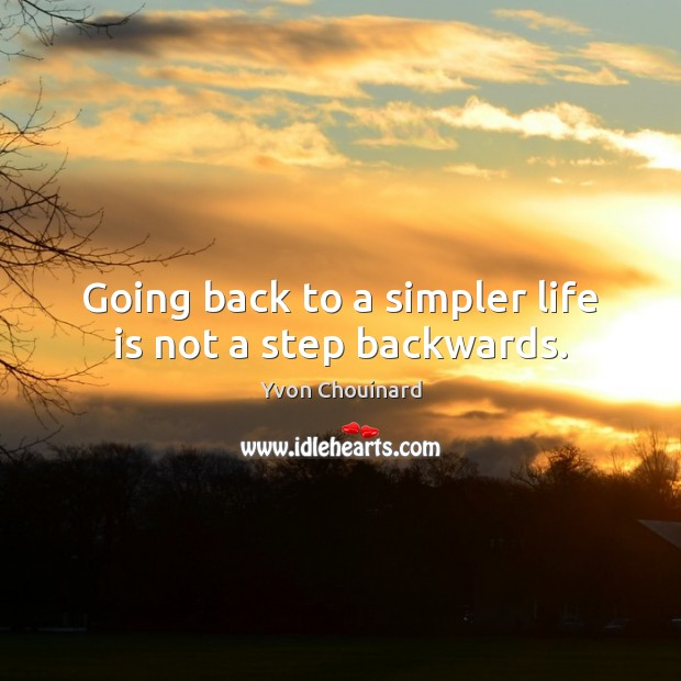 Going back to a simpler life is not a step backwards. Yvon Chouinard Picture Quote
