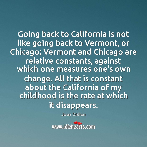 Going back to California is not like going back to Vermont, or Childhood Quotes Image