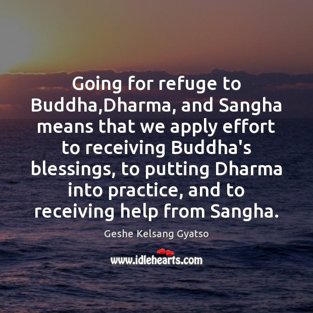Going for refuge to Buddha,Dharma, and Sangha means that we apply Geshe Kelsang Gyatso Picture Quote