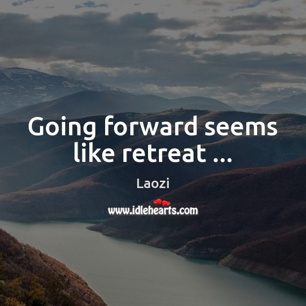 Image, Going forward seems like retreat …