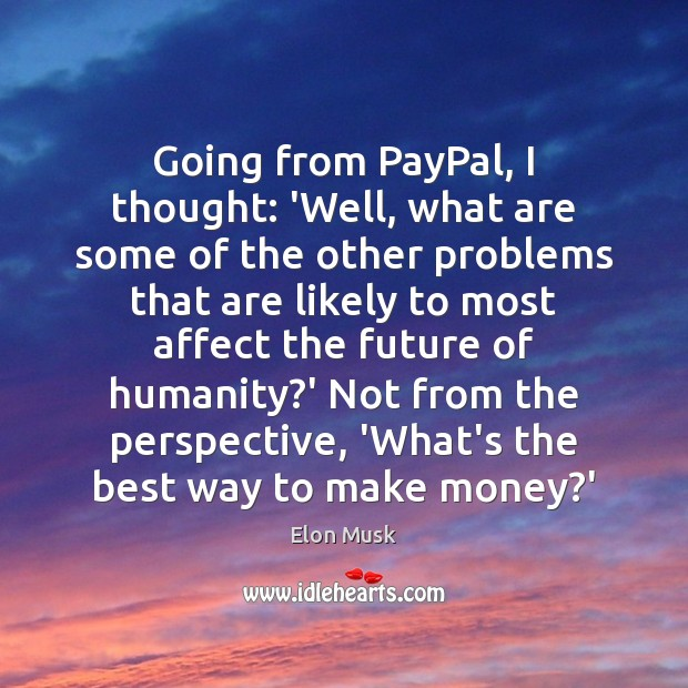 Going from PayPal, I thought: 'Well, what are some of the other Elon Musk Picture Quote
