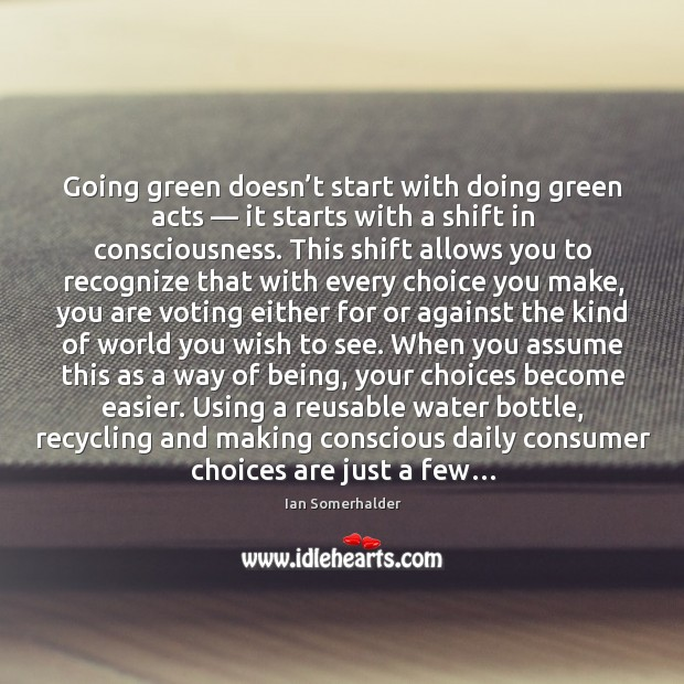 Going green doesn't start with doing green acts — it starts with Image