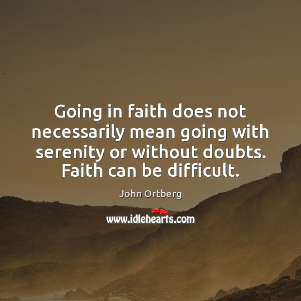Image, Going in faith does not necessarily mean going with serenity or without
