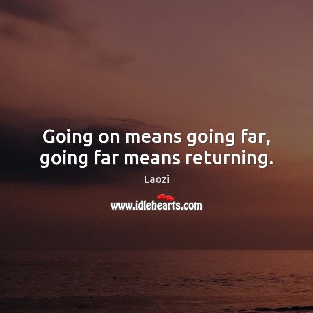 Laozi Picture Quote image saying: Going on means going far, going far means returning.