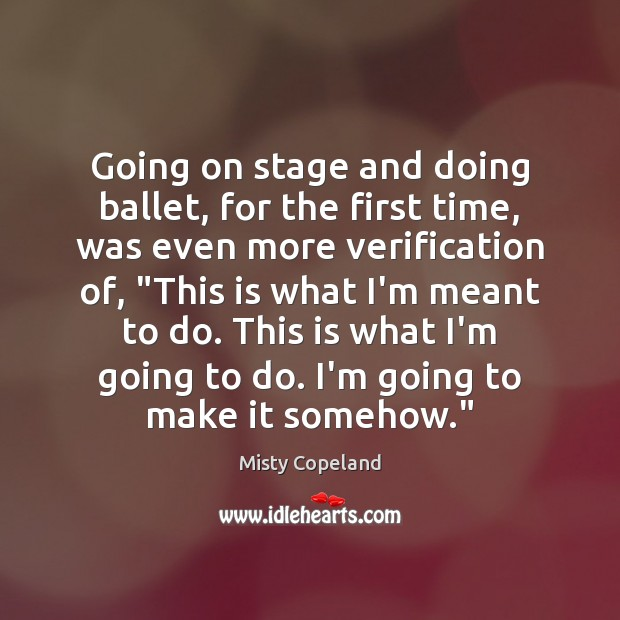 Going on stage and doing ballet, for the first time, was even Image