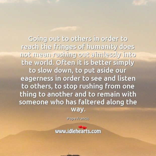 Going out to others in order to reach the fringes of humanity Pope Francis Picture Quote