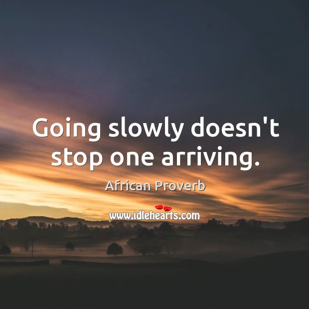 Image, Going slowly doesn't stop one arriving.