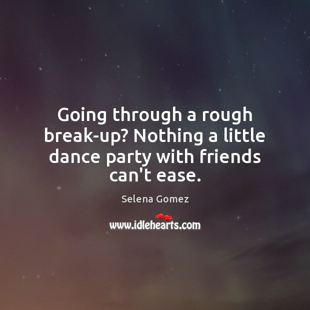 Going through a rough break-up? Nothing a little dance party with friends can't ease. Image