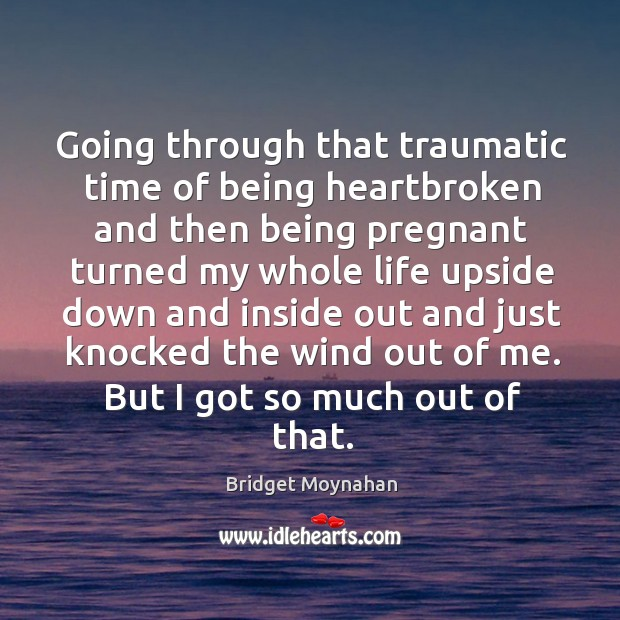 Image, Going through that traumatic time of being heartbroken and then being pregnant turned my whole life
