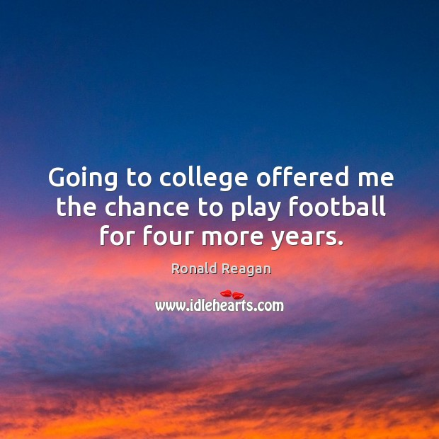 Image, Going to college offered me the chance to play football for four more years.