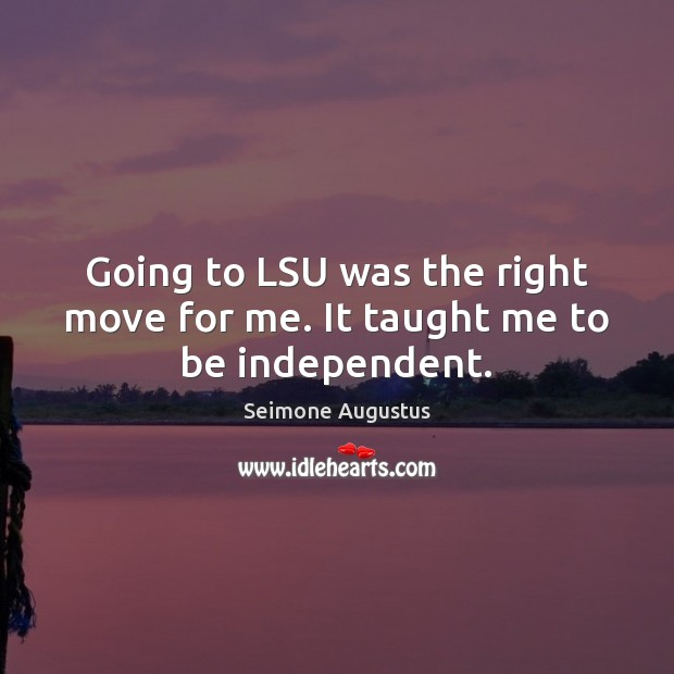 Going to LSU was the right move for me. It taught me to be independent. Image
