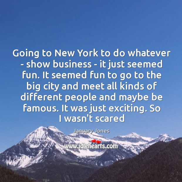Going to New York to do whatever – show business – it Image