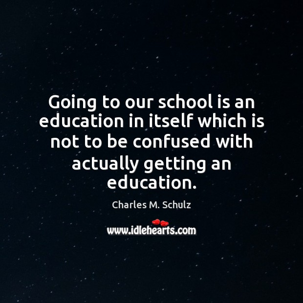 Image, Going to our school is an education in itself which is not