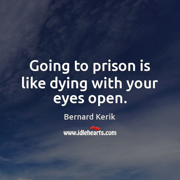 Image, Going to prison is like dying with your eyes open.
