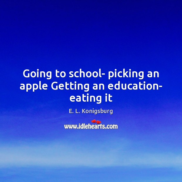 Going to school- picking an apple Getting an education- eating it Image