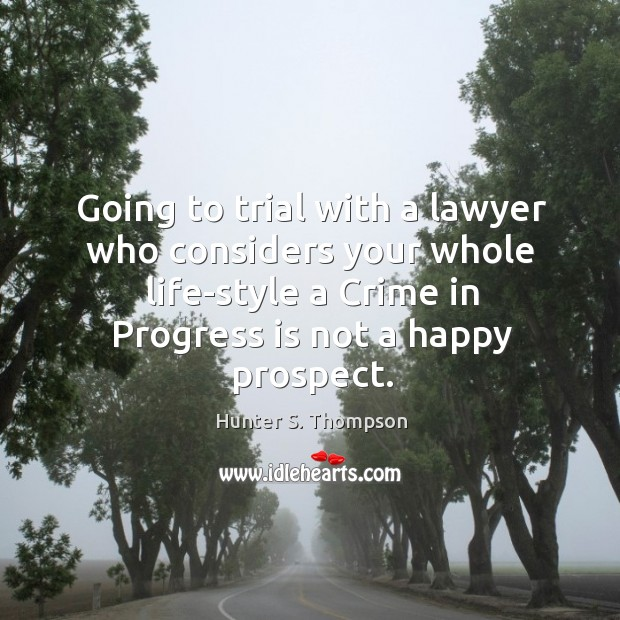 Image, Going to trial with a lawyer who considers your whole life-style a crime in progress is not a happy prospect.