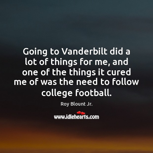 Going to Vanderbilt did a lot of things for me, and one Image