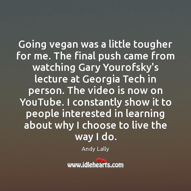 Image, Going vegan was a little tougher for me. The final push came