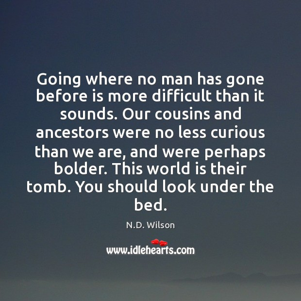 Going where no man has gone before is more difficult than it Image
