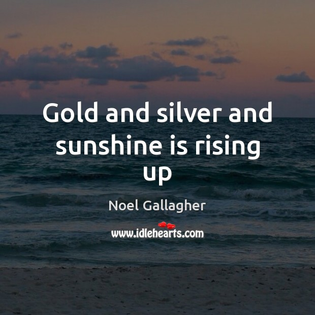 Gold and silver and sunshine is rising up Image