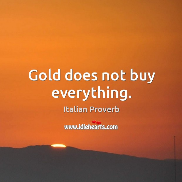 Image, Gold does not buy everything.