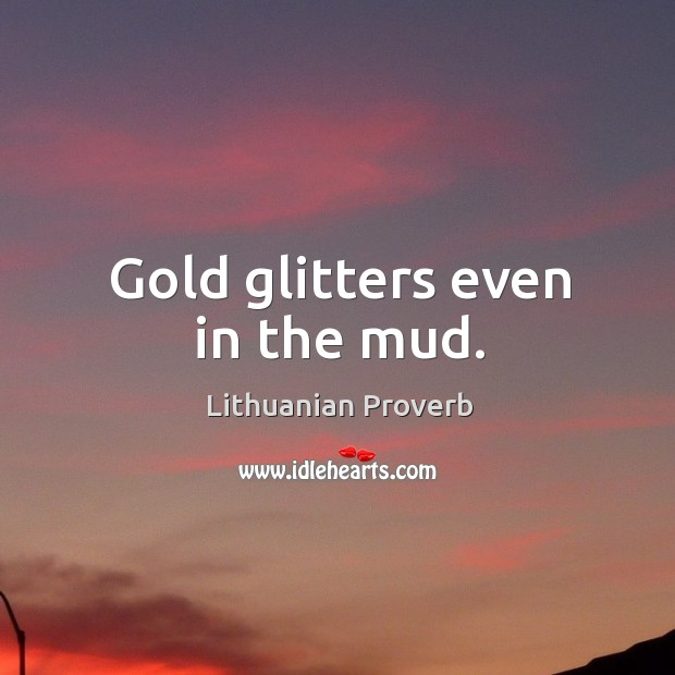 Gold glitters even in the mud. Lithuanian Proverbs Image