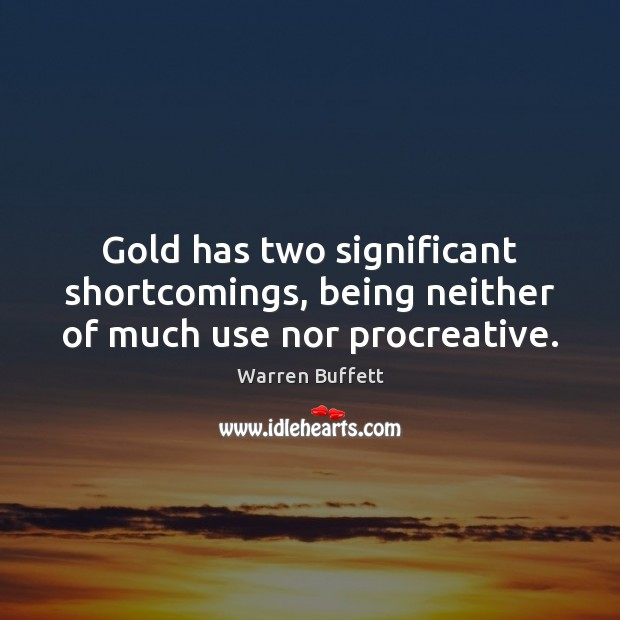 Image, Gold has two significant shortcomings, being neither of much use nor procreative.