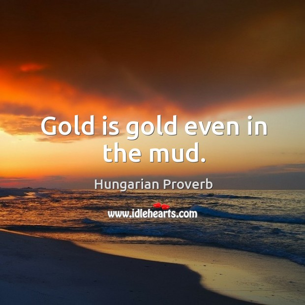 Gold is gold even in the mud. Image