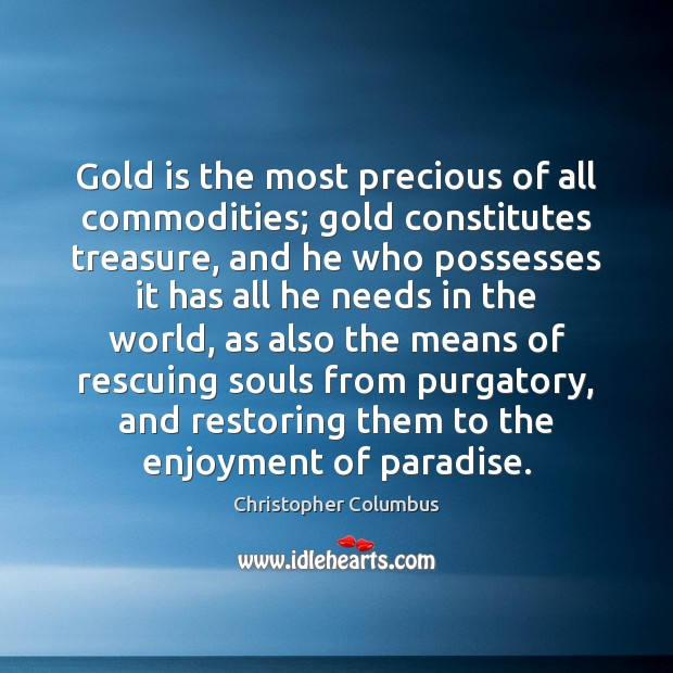 Gold is the most precious of all commodities; gold constitutes treasure, and Image