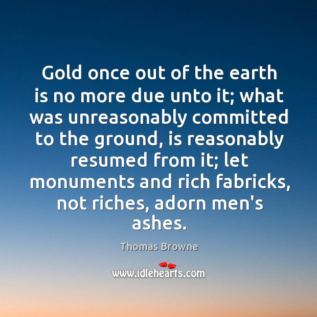 Gold once out of the earth is no more due unto it; Image