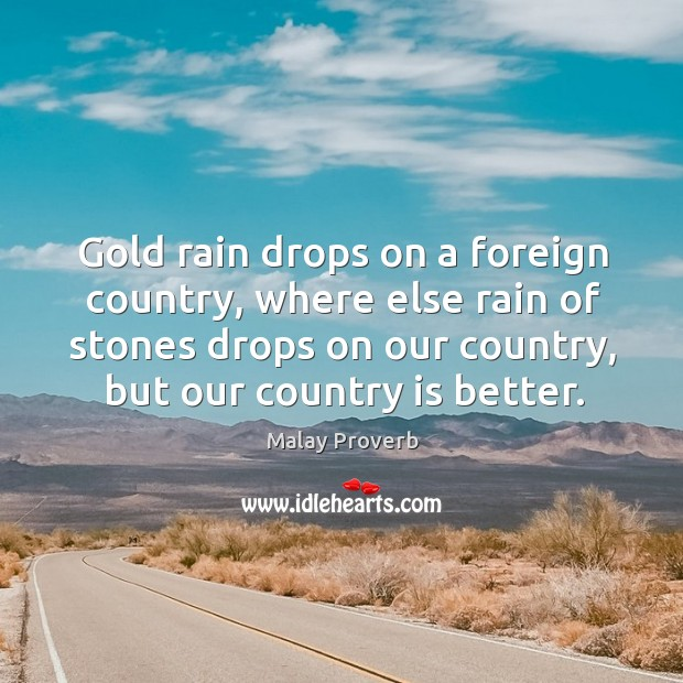 Gold rain drops on a foreign country Malay Proverbs Image