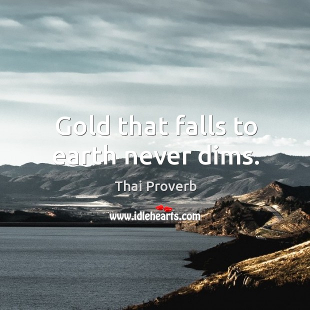 Gold that falls to earth never dims. Thai Proverbs Image