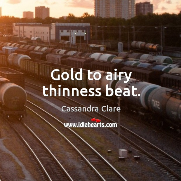 Gold to airy thinness beat. Image