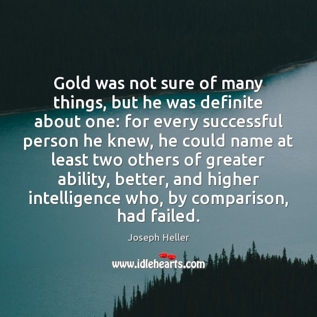 Gold was not sure of many things, but he was definite about Joseph Heller Picture Quote