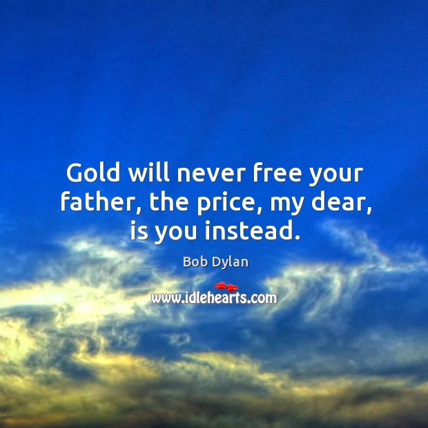 Image, Gold will never free your father, the price, my dear, is you instead.