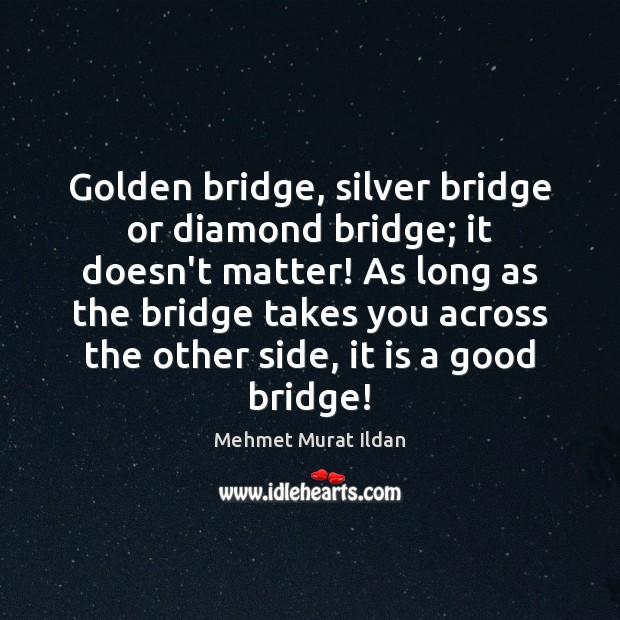 Golden bridge, silver bridge or diamond bridge; it doesn't matter! As long Image