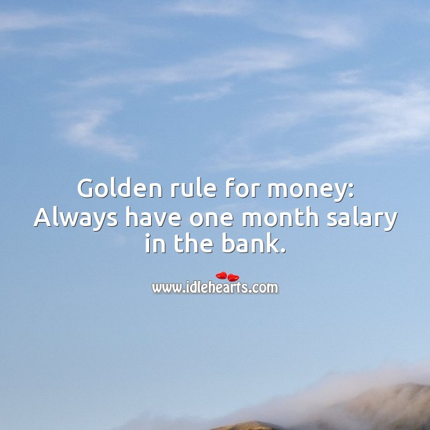 Golden rule for money: Always have one month salary in the bank. Salary Quotes Image